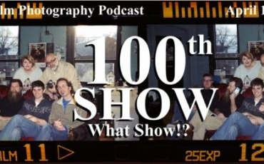 Film Photography Podcast – Episode 100 – April 1, 2014