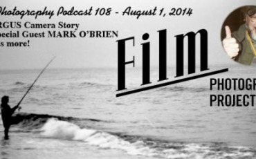 Film Photography Podcast  –  Episode 108 – August 1, 2014