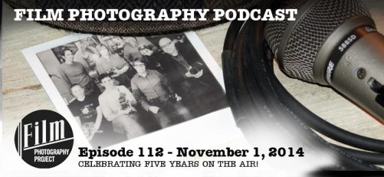 Film Photography Podcast  –  Episode 112 – November 1, 2014