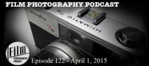 Film Photography Podcast  –  Episode 122 – April 1, 2015