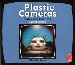 PLASTIC CAMERAS Toying with CreativitySecond Editionby Michelle Bates