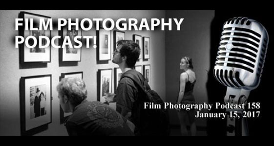Film Photography Podcast 158 – January 15, 2017