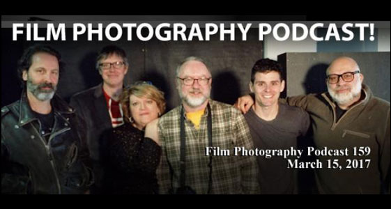 Film Photography Podcast 159 – March 15, 2017