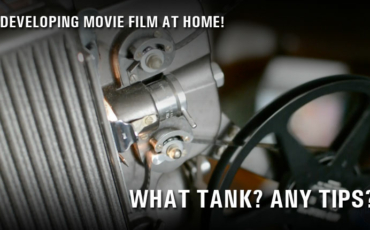 Processing Your Own Movie Film! What Tank? How to Manage?