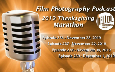 Film Photography Podcast – Thanksgiving Marathon 2019!