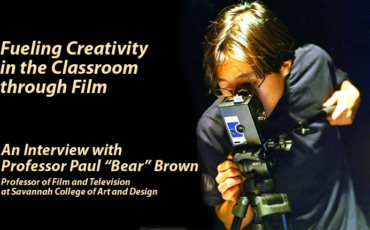"Fueling Creativity in the Classroom through Film: An Interview with Professor Paul ""Bear"" Brown"