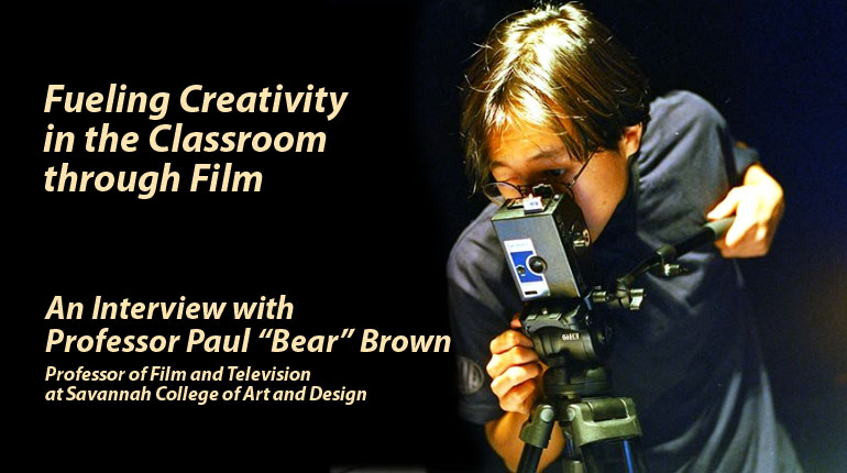 """Fueling Creativity in the Classroom through Film: An Interview with Professor Paul """"Bear"""" Brown"""