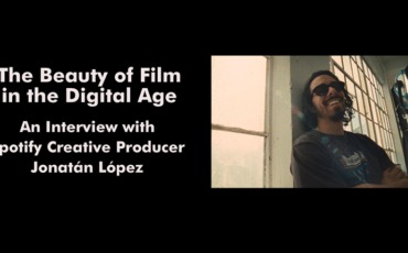The Beauty of Film – Interview with Spotify Creative Producer Jonatán López