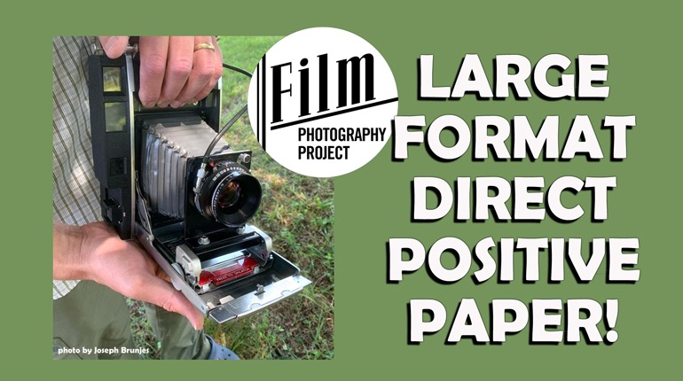 Large Format 4×5 (and 8×10) Direct Positive Paper!