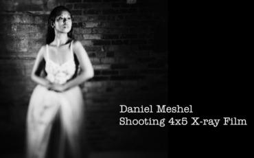 FPP 4×5 X-Ray Film with Fine Art Photographer Daniel Meshel