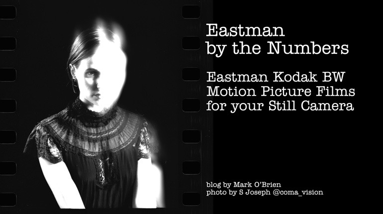 Eastman By The Numbers: BW Movie Film for Your Still Camera